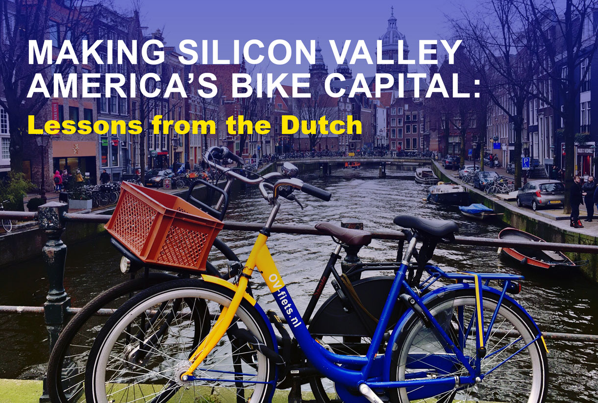 MAKING SILICON VALLEY AMERICA'S BIKE CAPITAL: LESSONS FROM THE DUTCH